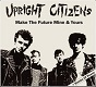 UPRIGHT CITIZENS/MAKE THE FUTURE MINE & YOURS