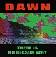 DAWN/THERE IS NO REASON WHY