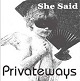 PRIVATE WAYS/SHE SAID