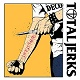 TOTAL JERKS/LIFE IS HATE