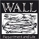 WALL/RESENTMENT AND LIFE