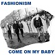 FASHIONISM/COME ON MY BABY