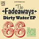 FADEAWAYS/DIRTY WATER EP