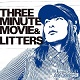 THREE MINUTE MOVIE // LITTERS/SPLIT