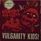 VULGARITY KIDS/NO ONE/BLOODY SPLATTER (LTD.200 BLACK VINYL)
