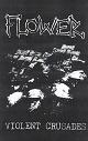 FLOWER/VIOLENT CRUSADES