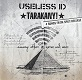 "USELESS ID // TARAKANY!/SPLIT ""AMONG OTHER ZEROS AND ONES"" (LTD.300)"