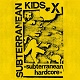 SUBTERRANEAN KIDS/SUBTERRANEAN HARDCORE (LTD.350)