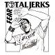 TOTAL JERKS/FEAR