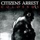 CITIZENS ARREST/COLOSSUS