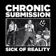 CHRONIC SUBMISSION/SICK OF REALITY (LTD.300)