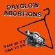 DAYGLOW ABORTIONS/WAKE UP IT'S TIME TO DIE