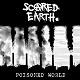 SCARED EARTH/POISONED WORLD (LTD.500)