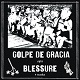 BLESSURE // GOLPE DE GRACIA/SPLIT (LTD.310)