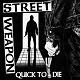 STREET WEAPON/QUICK TO DIE (LTD.250 BLACK)