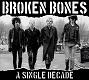 BROKEN BONES/A SINGLE DECADE
