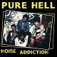 PURE HELL/NOISE ADDICTION (2021 REISSUE)