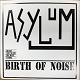 ASYLUM (UK)/BIRTH OF NOISE